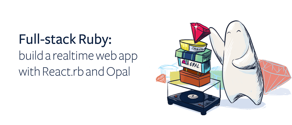 Full-stack Ruby: build a realtime web app with React rb and Opal