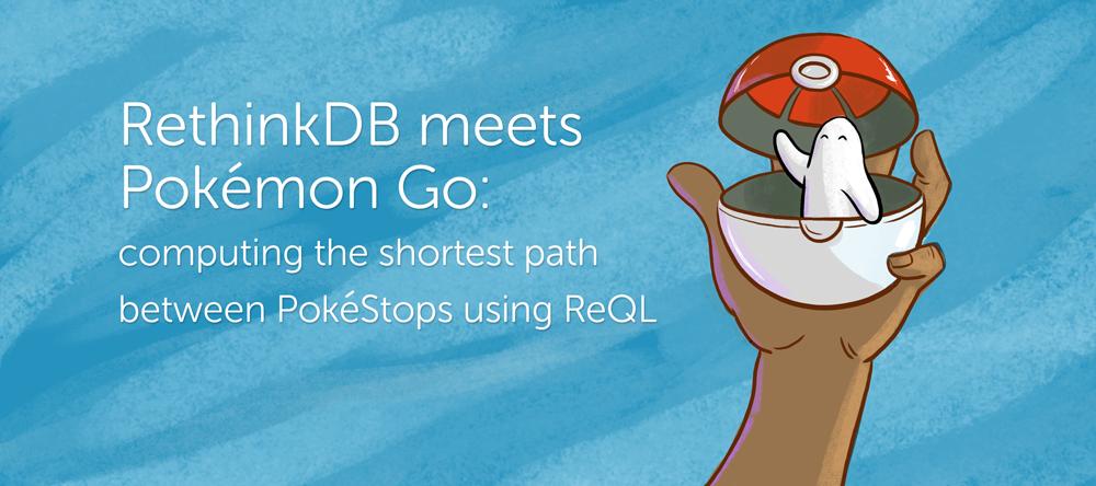 RethinkDB meets Pokémon Go: computing the shortest path between